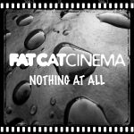 Фото Fat Cat Cinema - Nothing At All