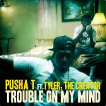 Фото Pusha T - Trouble On My Mind