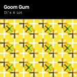 Фото Goom Gum - Its A Lot (Remix)