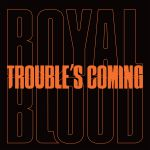 Фото Royal Blood - Trouble's Coming