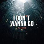 Фото Tujamo - I Don't Wanna Go